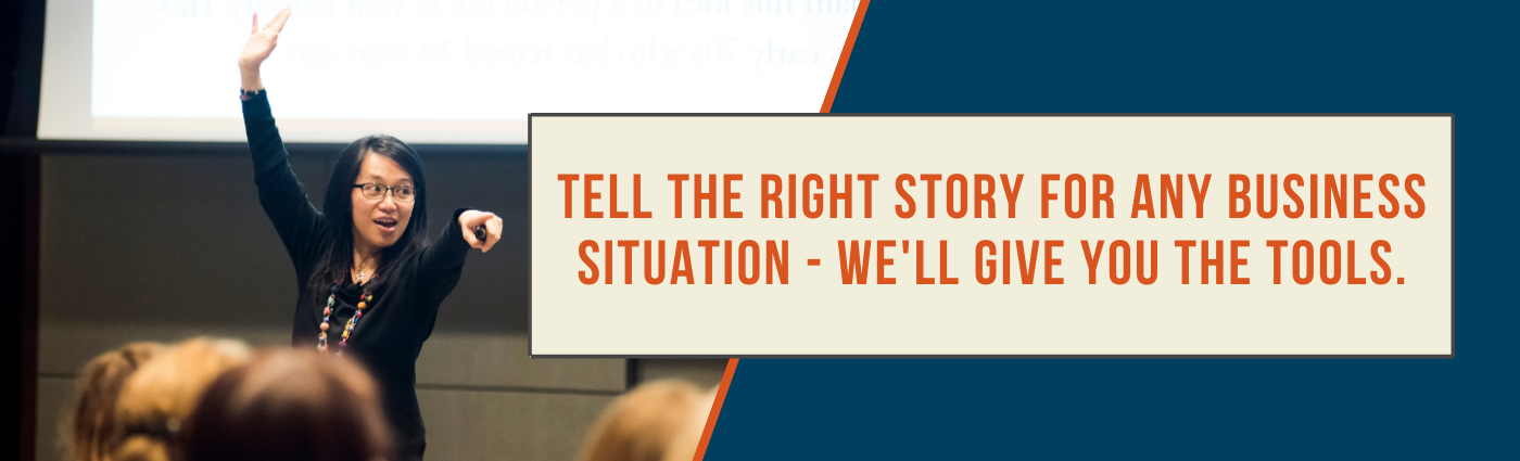 Tell the right story for any business situation - we'll give you the tools.